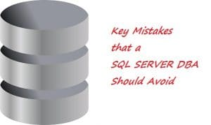 Key Mistakes That A SQL Server DBA Must Avoid