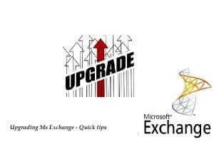 Upgrading Ms Exchange Quick Tips
