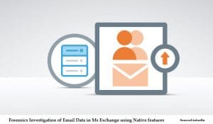 Forensics Investigation In Email Data In Exchange With Native Features
