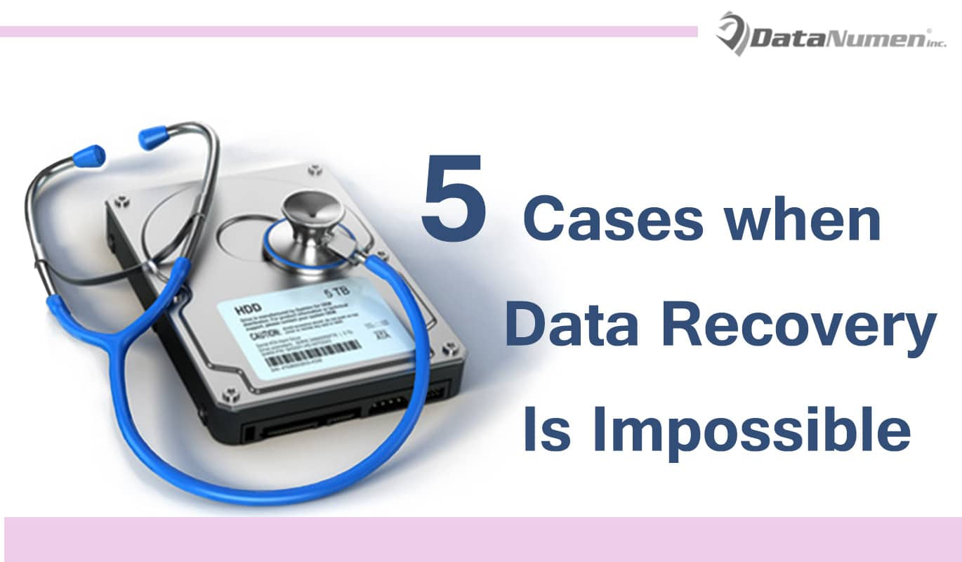 5 Cases where Hard Drive Data Recovery May Be Impossible