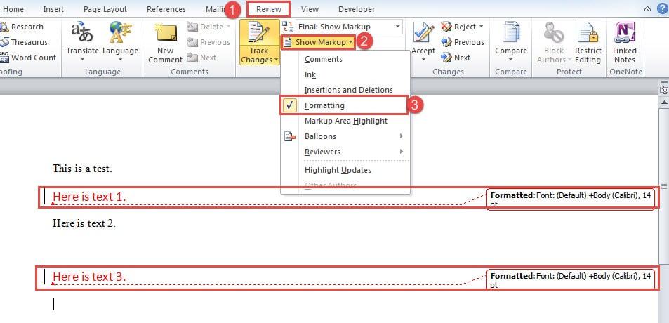 "Click ""Review"" ->Click ""Show Markup""->Check ""Formatting"" Box"