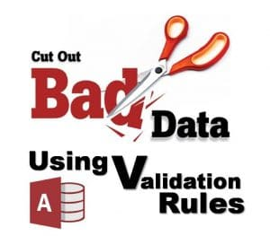 Avoid Bad Data From Being Saved In Access Tables By Using Validation Rules For Tables