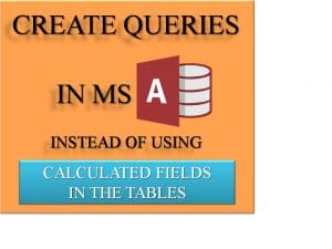 Create Queries In MS Access Instead Of Calculated Fields