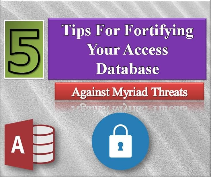5 Tips For Fortifying Your Access Database Against Myriad Threats