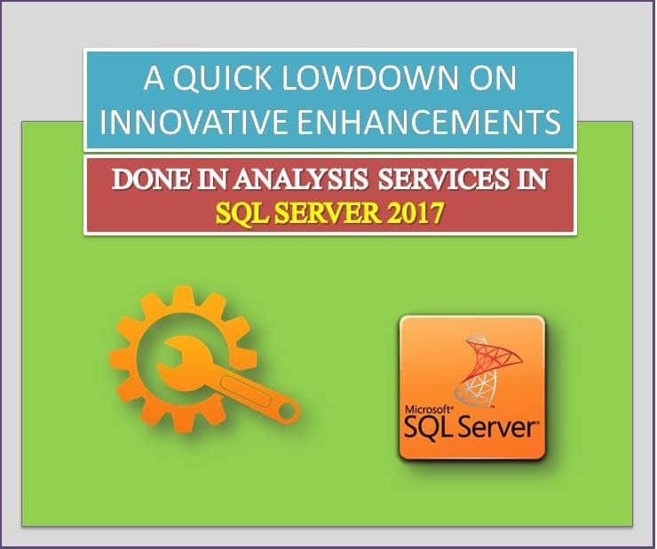 A Quick Lowdown On Innovative Enhancements Done In Analysis Services In SQL Server 2017