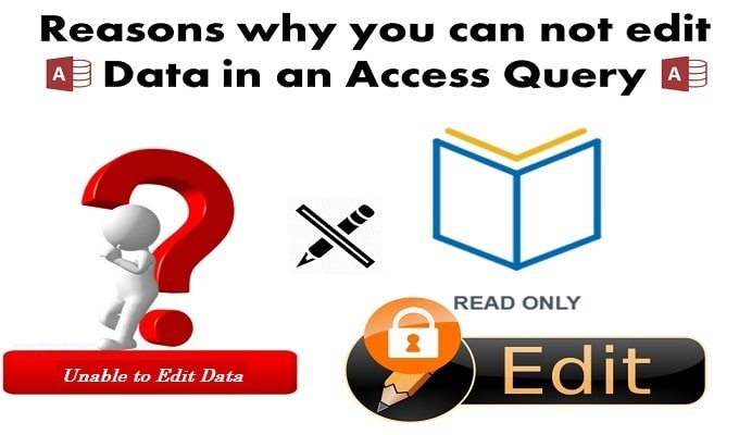Reasons Why You Can Not Edit Data In An Access Query