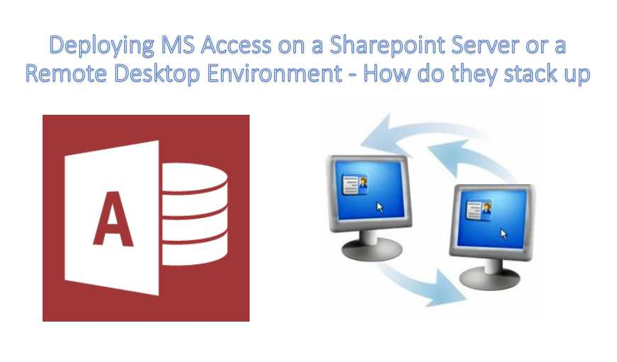 Deploying MS Access On A Sharepoint Server Or A Remote Desktop Environment - How Do They Stack Up
