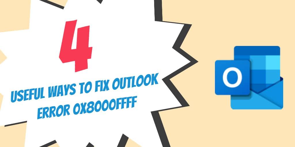 4 Useful Ways to Fix Outlook Error 0x8000ffff