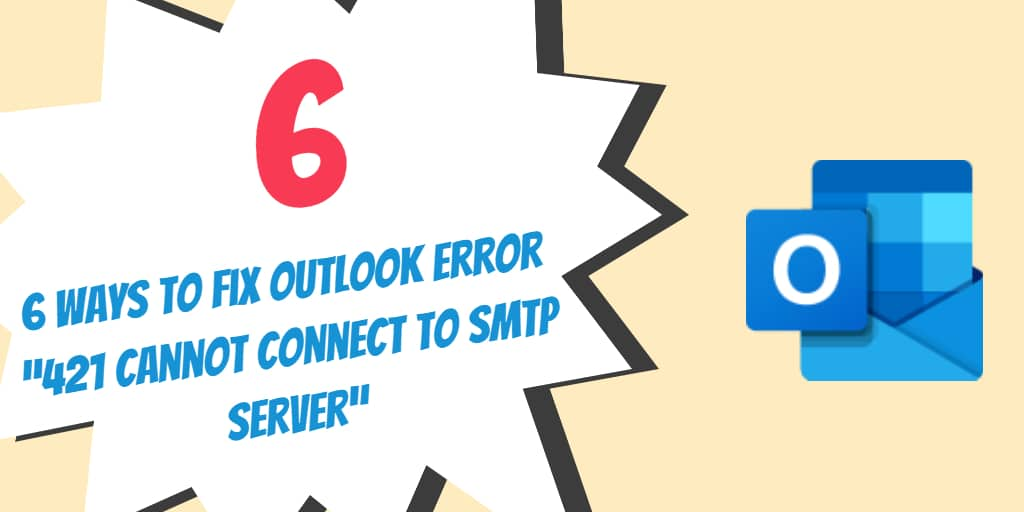 """6 Ways to Fix Outlook Error """"421 Cannot connect to SMTP server"""""""