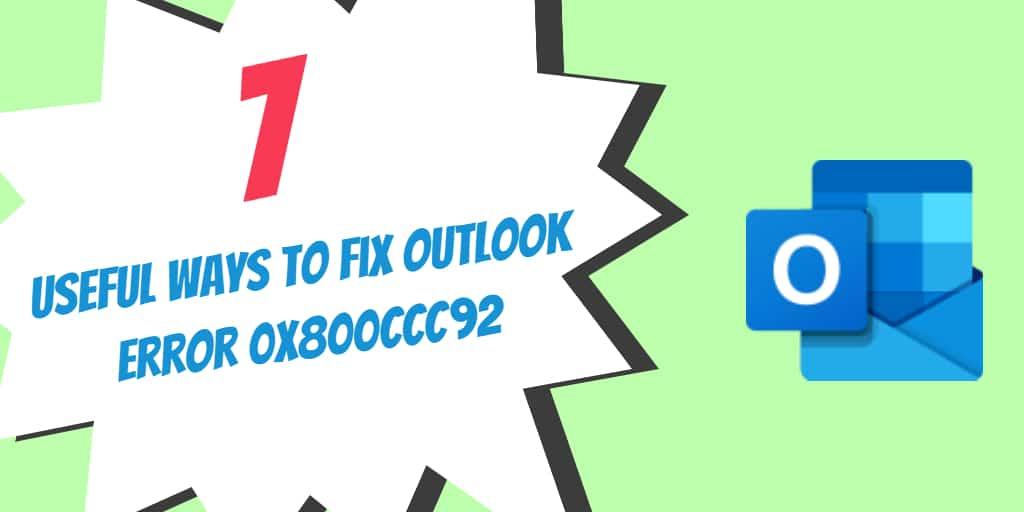 7 Useful Ways to Fix Outlook Error 0x800CCC92