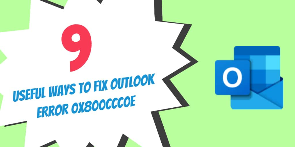 9 Useful Ways to Quickly Fix Outlook Error 0x800CCC0E