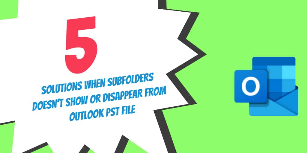 5 Solutions When Subfolders Doesn't Show or Disappear in Outlook PST File