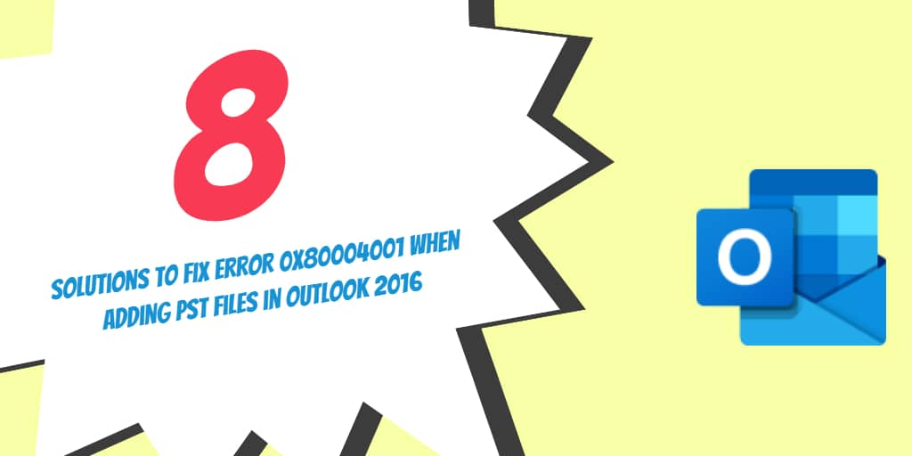 8 Solutions to Fix Outlook Error 0x80004001 when Adding PST Files